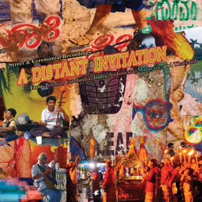 A Distant Invitation: Street & Ceremonial Recordings From Burma, Cambodia, India, Indonesia, Malaysia, and Thailand (New LP)