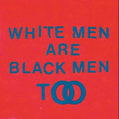 White Men Are Black Men Too (New LP + Download)