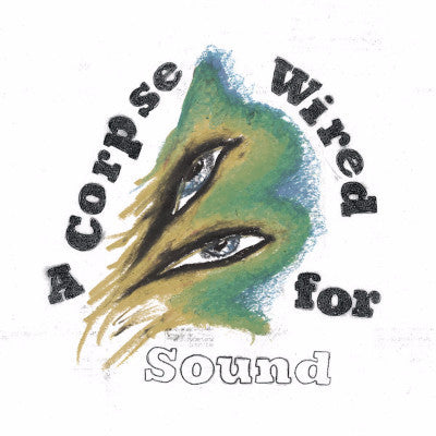 A Corpse Wired for Sound (New LP + Download)