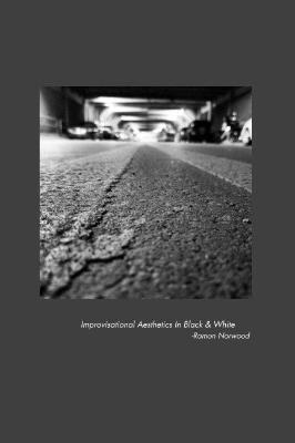 Improvisational Aesthetics in Black & White (New Book)