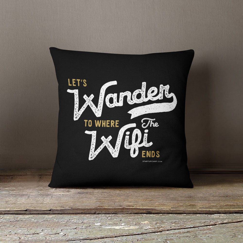 Let's Wander To Where The Wifi Ends Pillow