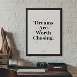 Dreams Are Worth Chasing Print