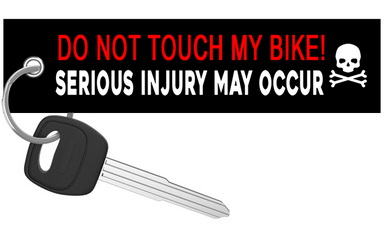 Do Not Touch My Bike Serious Injury May Occur - Motorcycle Keychain riderz