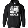 A Day Without Riding Hoodie Black Small Medium Large X-Large XX-Large XXX-Large 4XL 5XL 6XL