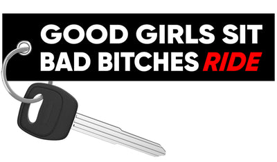 Good Girls Sit Bad Bitches Ride - Motorcycle Keychain riderz