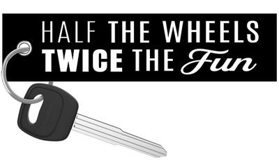 Half The Wheels Twice The fun - Motorcycle Keychain riderz
