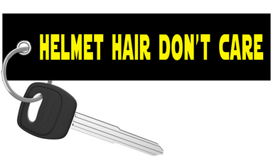 Helmet Hair Don't Care - Motorcycle Keychain riderz