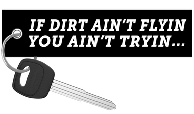 If Dirt Ain't Flyin You Ain't Tryin - Dirt Bike Keychain riderz