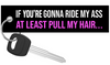 If You're going To Ride My Ass At Least Pull My Hair - Motorcycle Keychain riderz