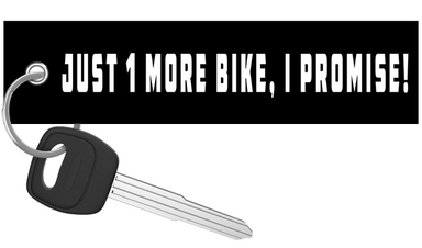 Just One More Bike I Promise - Motorcycle Keychain riderz