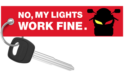 No, My Lights Work Fine - Motorcycle Keychain riderz
