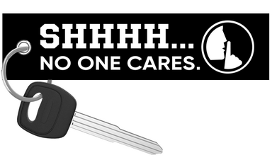 Shhhh.. No One Cares - Motorcycle Keychain riderz
