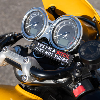 Yes I'm A Bitch, Just Not Yours - Motorcycle Keychain
