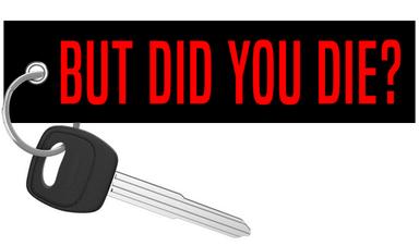 But Did You Die? - Motorcycle Keychain
