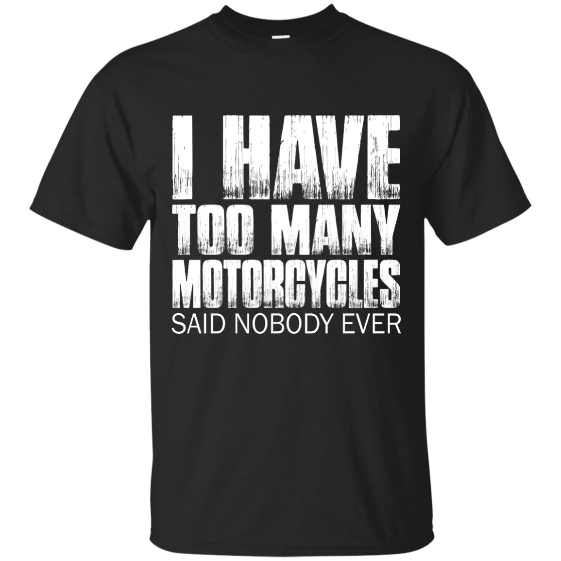 567967245a4 I Have Too Many Motorcycles T-Shirt Black Small Medium Large X-Large XX
