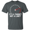 It's A Target Not A Limit T-Shirt Grey Small Medium Large X-Large XX-Large XXX-Large 4XL 5XL 6XL