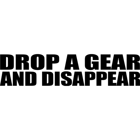 Motorcycle Decal - Drop A Gear And Disappear - Black