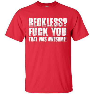 Reckless? T-Shirt Red Small Medium Large X-Large XX-Large XXX-Large 4XL 5XL 6XL