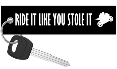 Ride It Like You Stole It - Motorcycle Keychain