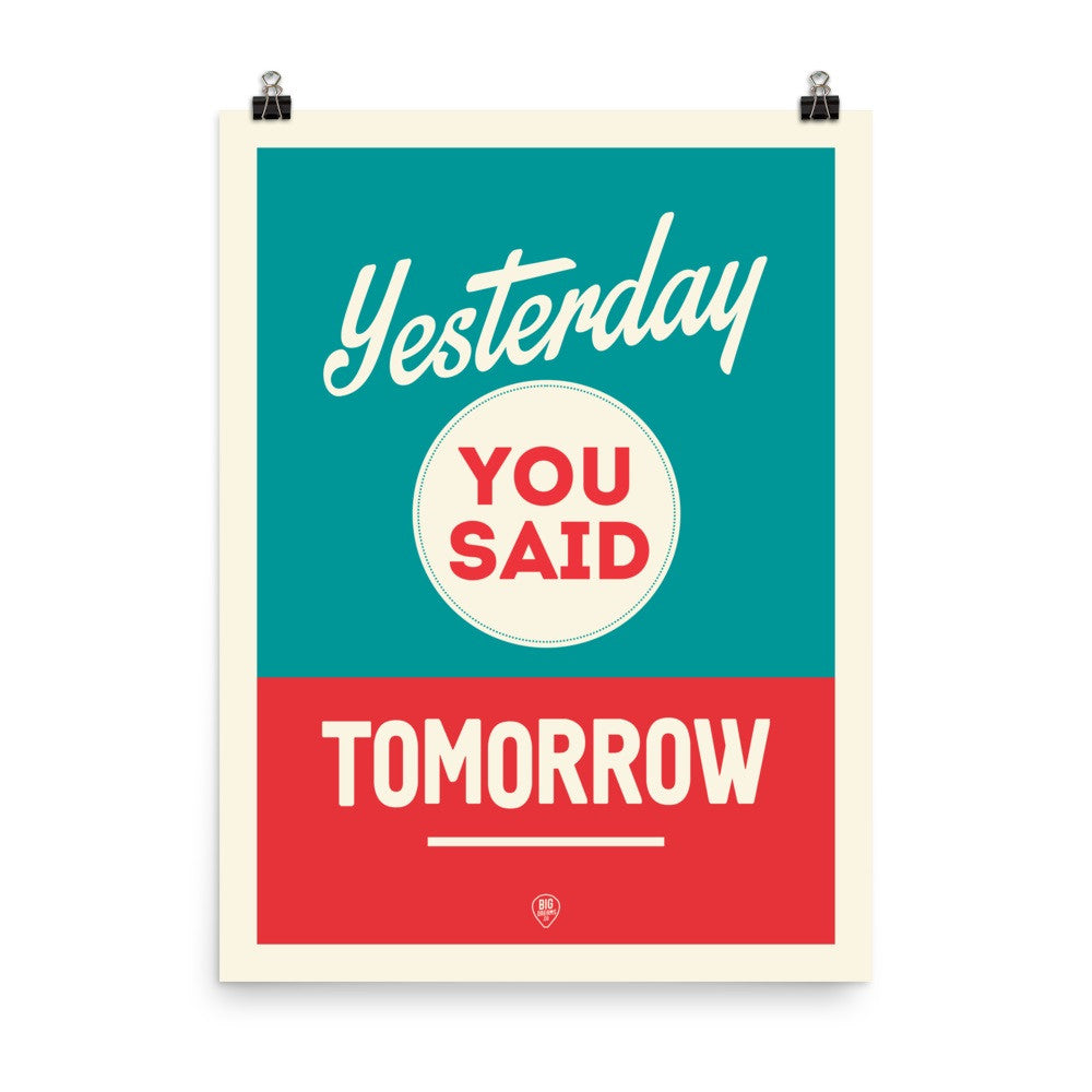 motivational poster Yesterday you said tomorrow