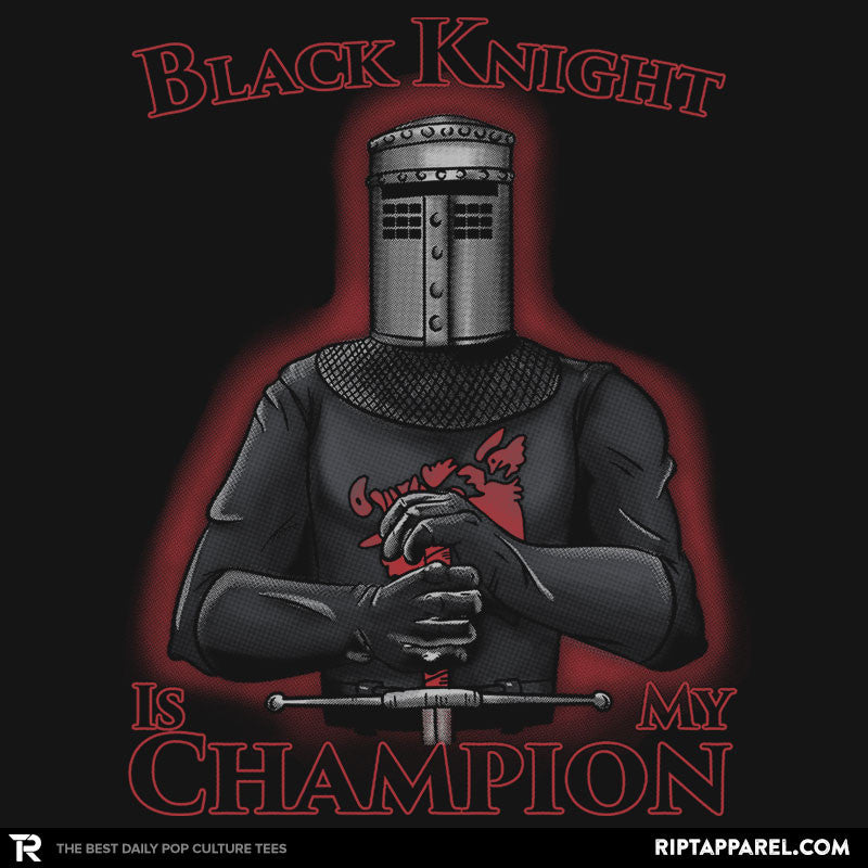 Black Knight Is My Champion - RIPT Apparel