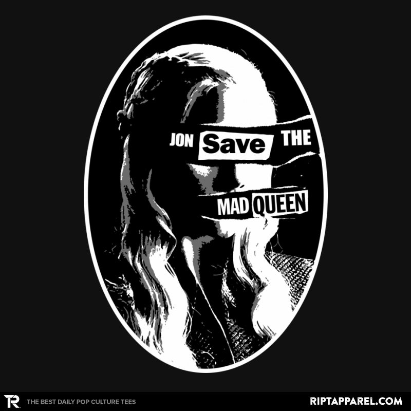 Jon Save the Mad Queen - RIPT Apparel
