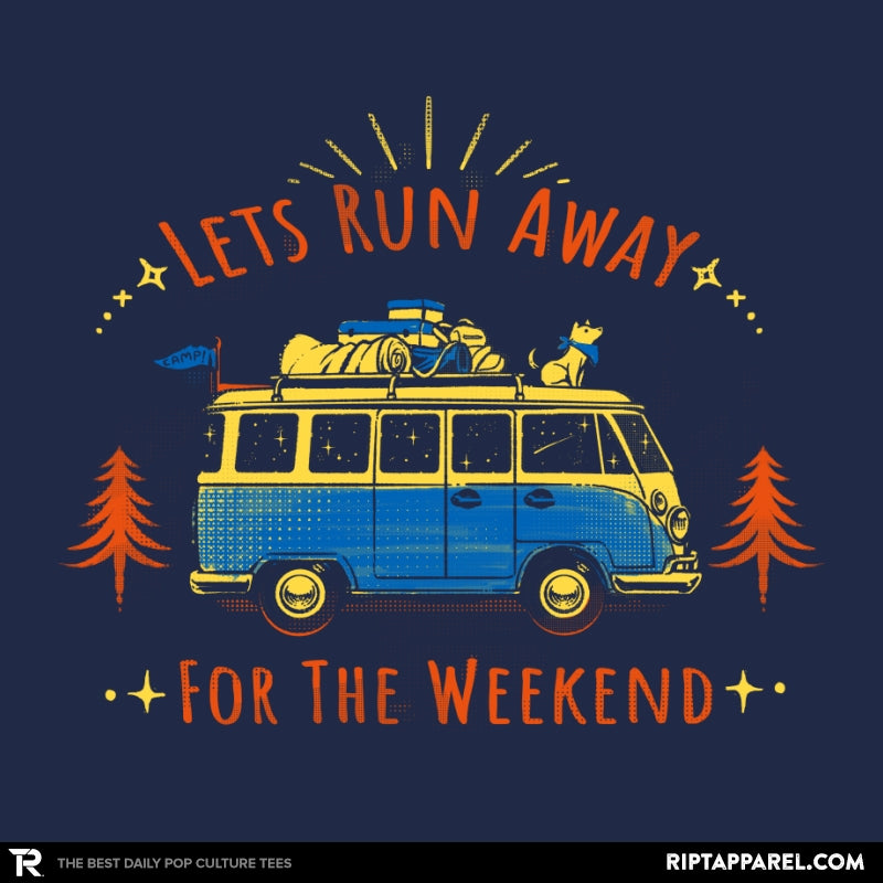 Lets Run Away For The Weekend - RIPT Apparel