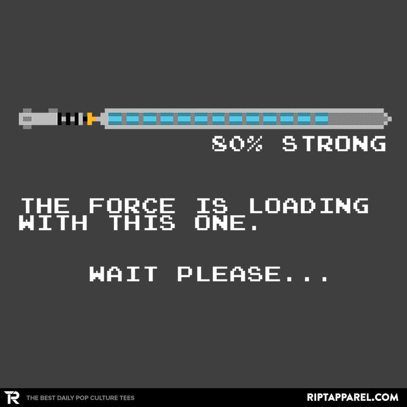 The Force is Still Loading... - RIPT Apparel