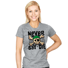 Never Say Die - Womens - T-Shirts - RIPT Apparel