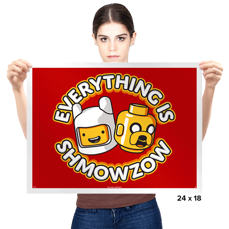 Everything is Shmowzow - Prints - Posters - RIPT Apparel