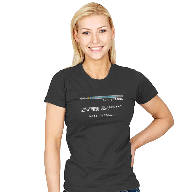 The Force is Still Loading... - Womens - T-Shirts - RIPT Apparel