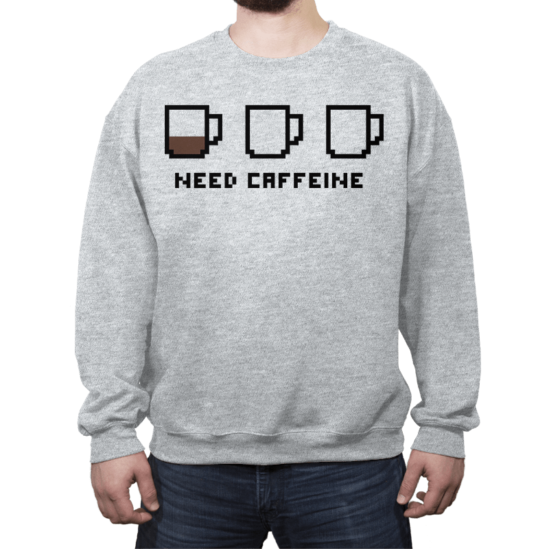 Need caffeine - Crew Neck - Crew Neck - RIPT Apparel