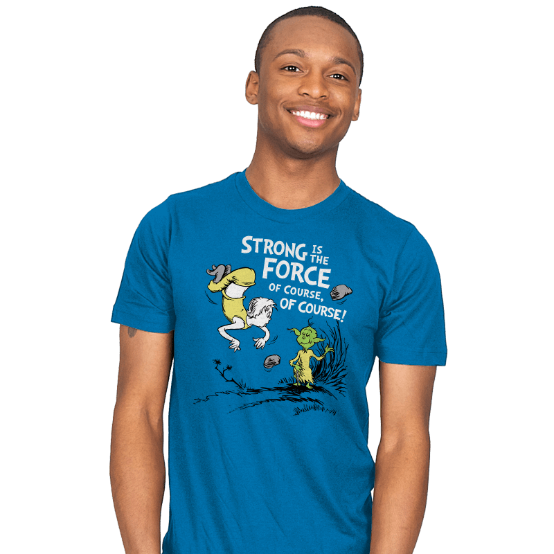 Strong is the Force, of Course! - Mens - T-Shirts - RIPT Apparel