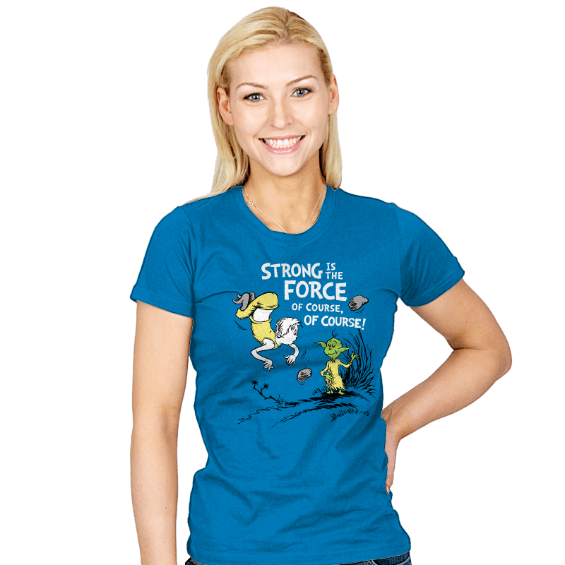 Strong is the Force, of Course! - Womens - T-Shirts - RIPT Apparel