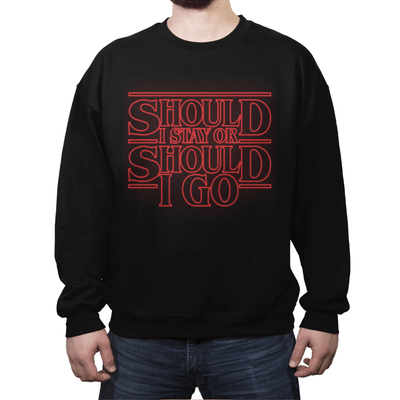 Should I Stay Or Should I Go - Crew Neck - Crew Neck - RIPT Apparel