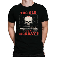 Too Old For Mondays - Mens Premium - T-Shirts - RIPT Apparel