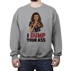 I Dump Your Ass - Crew Neck Sweatshirt - Crew Neck Sweatshirt - RIPT Apparel