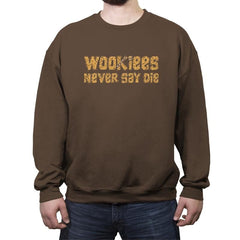 Wookiees Never Say Die - Crew Neck Sweatshirt - Crew Neck Sweatshirt - RIPT Apparel