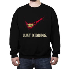 Just Kidding - Crew Neck Sweatshirt - Crew Neck Sweatshirt - RIPT Apparel