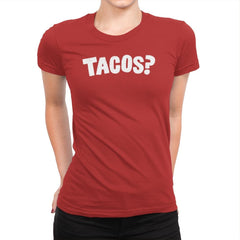 Tacos Anyone? - Womens Premium - T-Shirts - RIPT Apparel