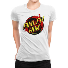 Finish Him! - Womens Premium - T-Shirts - RIPT Apparel