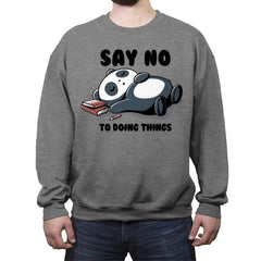 Say No To Doing Things - Crew Neck Sweatshirt - Crew Neck Sweatshirt - RIPT Apparel