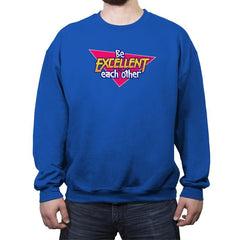 Be Excellent to Each Other - Crew Neck Sweatshirt - Crew Neck Sweatshirt - RIPT Apparel