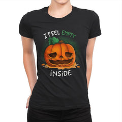 I Feel Empty Inside - Womens Premium - T-Shirts - RIPT Apparel