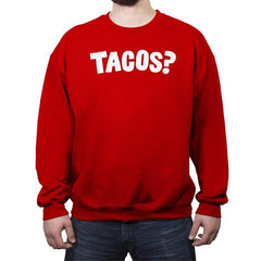 Tacos Anyone? - Crew Neck Sweatshirt - Crew Neck Sweatshirt - RIPT Apparel