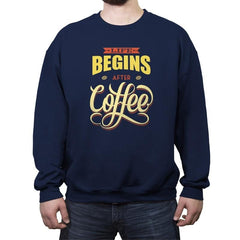 Life Begins After Coffee - Crew Neck Sweatshirt - Crew Neck Sweatshirt - RIPT Apparel