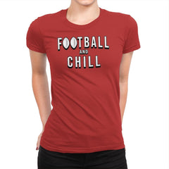 Football and Chill - Womens Premium - T-Shirts - RIPT Apparel