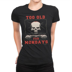Too Old For Mondays - Womens Premium - T-Shirts - RIPT Apparel