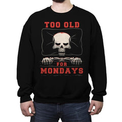Too Old For Mondays - Crew Neck Sweatshirt - Crew Neck Sweatshirt - RIPT Apparel
