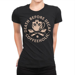 Death Before Decaf - Womens Premium - T-Shirts - RIPT Apparel